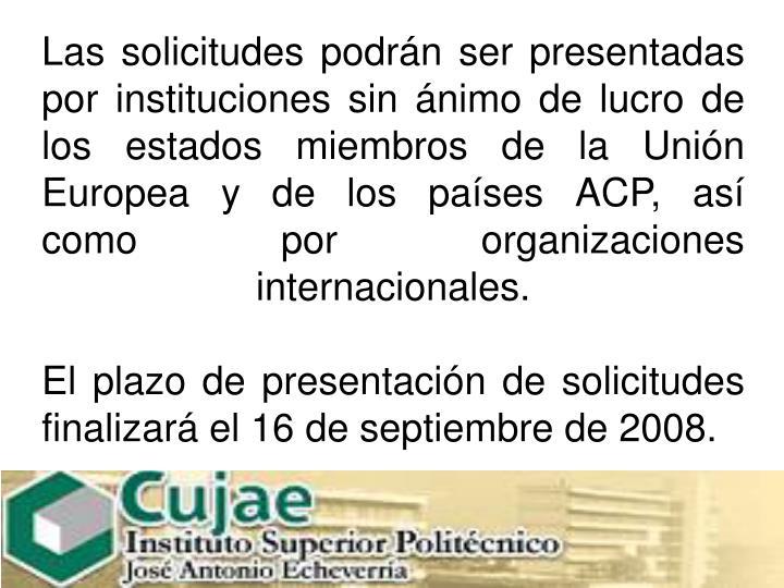 Las solicitudes podrán ser presentadas por instituciones sin ánimo de lucro de los estados miembros de la Unión Europea y de los países ACP, así