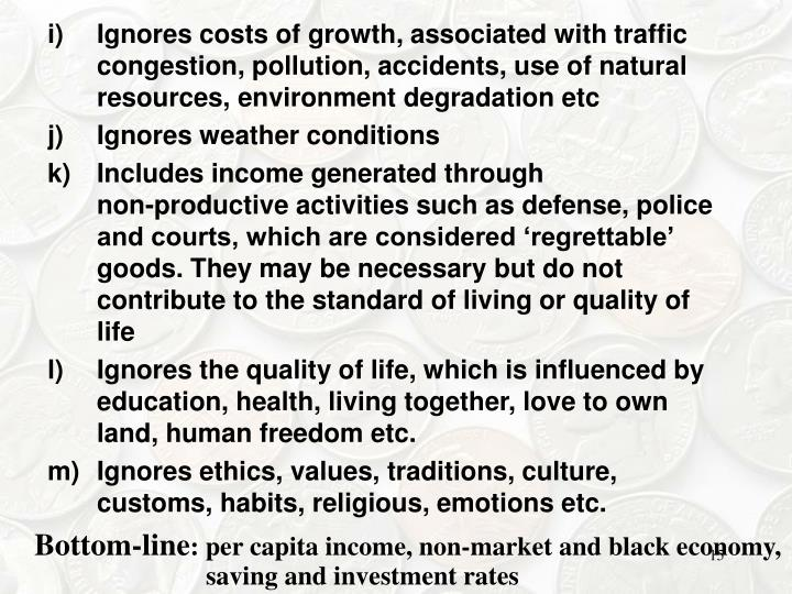 Ignores costs of growth, associated with traffic congestion, pollution, accidents, use of natural resources, environment degradation etc