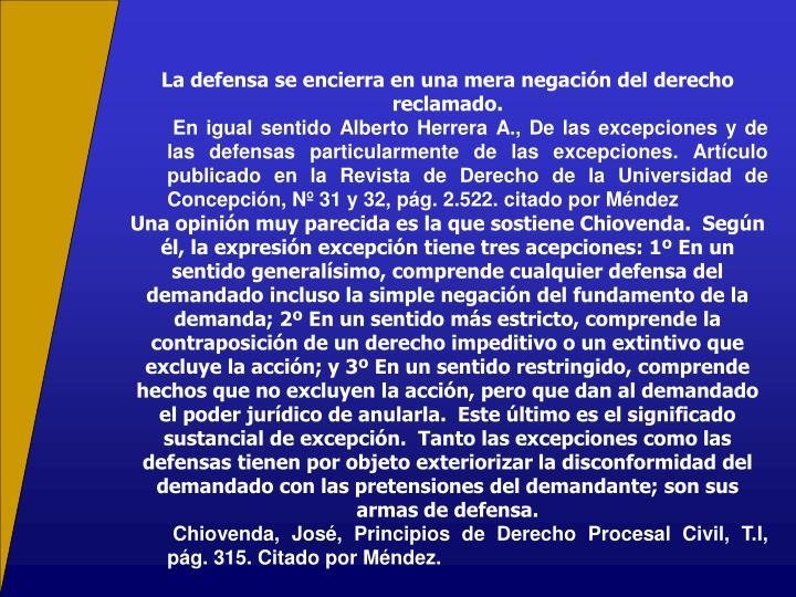 La defensa se encierra en una mera negación del derecho reclamado.