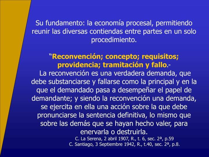 Su fundamento: la economa procesal, permitiendo reunir las diversas contiendas entre partes en un solo procedimiento.