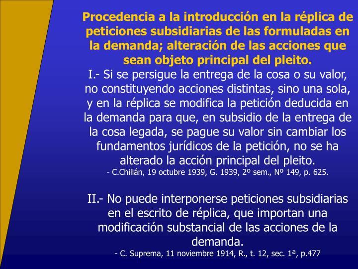 Procedencia a la introduccin en la rplica de peticiones subsidiarias de las formuladas en la demanda; alteracin de las acciones que sean objeto principal del pleito.