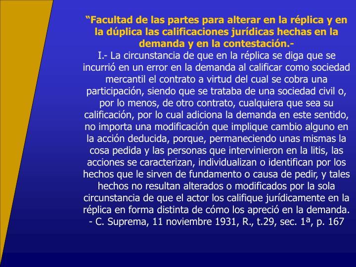 Facultad de las partes para alterar en la rplica y en la dplica las calificaciones jurdicas hechas en la demanda y en la contestacin.-