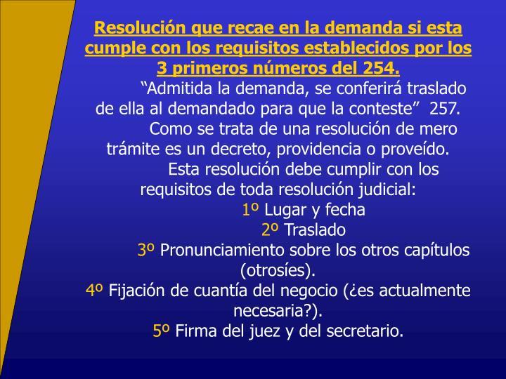 Resolucin que recae en la demanda si esta cumple con los requisitos establecidos por los 3 primeros nmeros del 254.