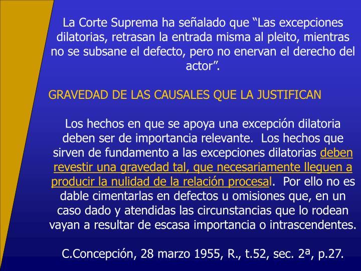 """La Corte Suprema ha señalado que """"Las excepciones dilatorias, retrasan la entrada misma al pleito, mientras no se subsane el defecto, pero no enervan el derecho del actor""""."""