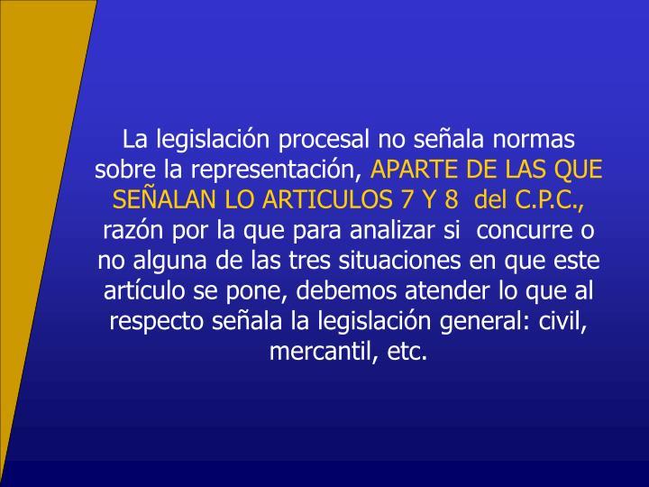 La legislacin procesal no seala normas sobre la representacin,