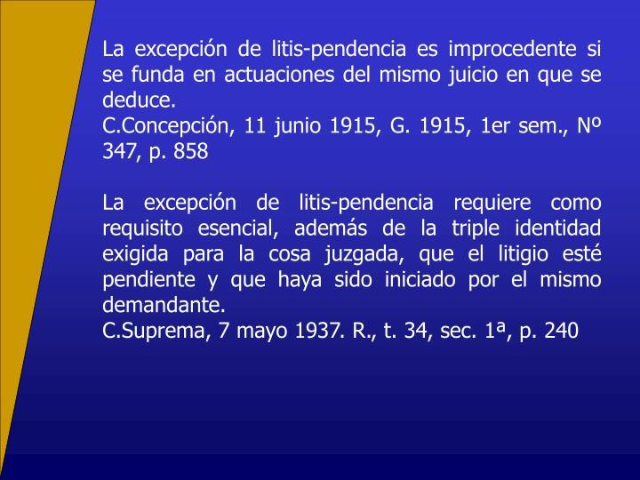 La excepcin de litis-pendencia es improcedente si se funda en actuaciones del mismo juicio en que se deduce.