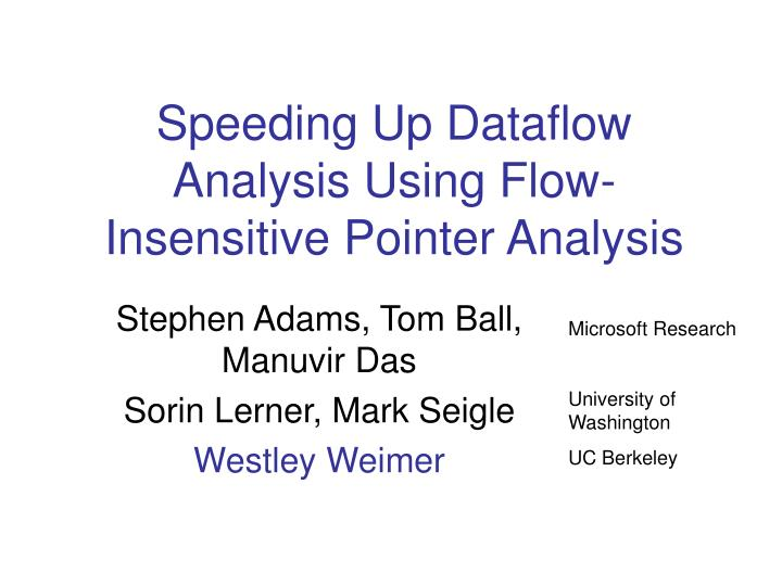 Speeding up dataflow analysis using flow insensitive pointer analysis