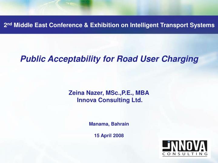 Public acceptability for road user charging zeina nazer msc p e mba innova consulting ltd