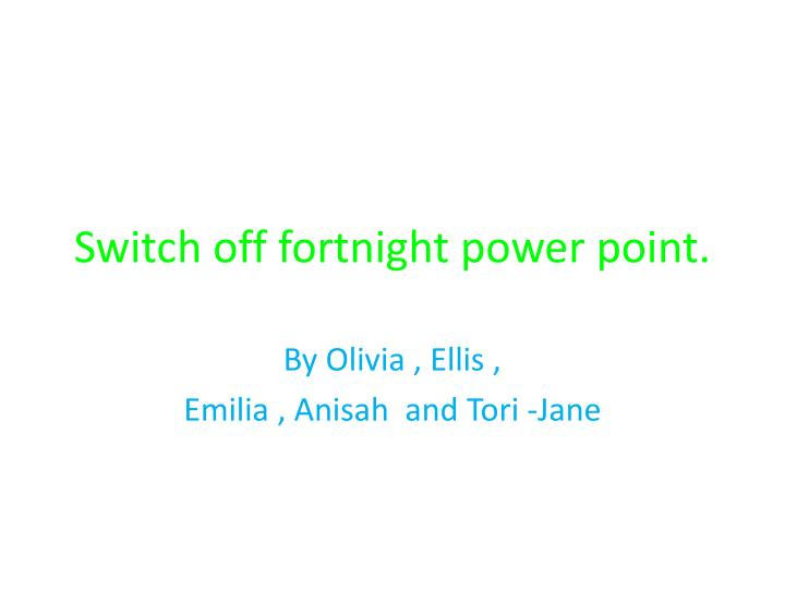 Switch off fortnight power point.