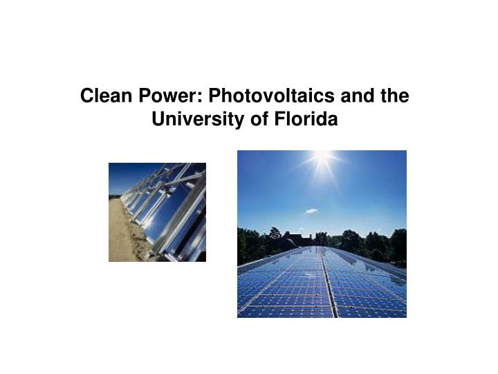 Clean power photovoltaics and the university of florida