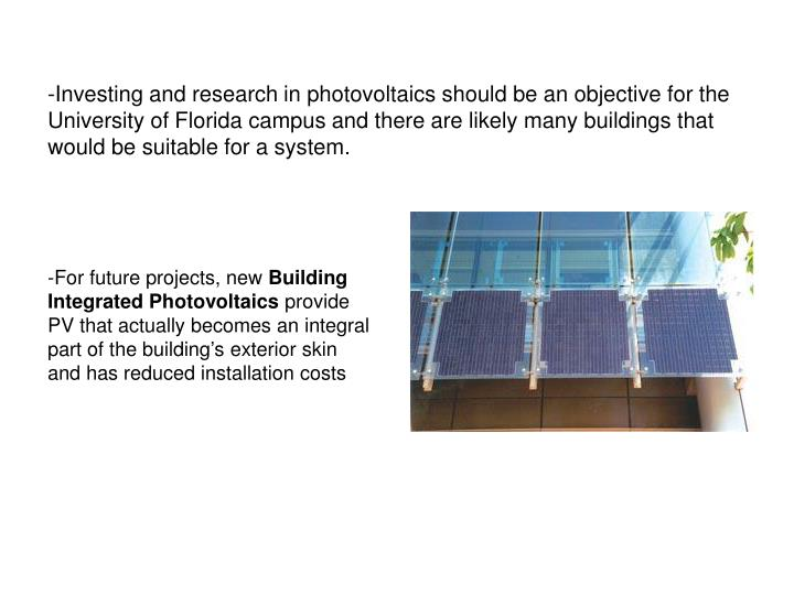 -Investing and research in photovoltaics should be an objective for the University of Florida campus and there are likely many buildings that would be suitable for a system.