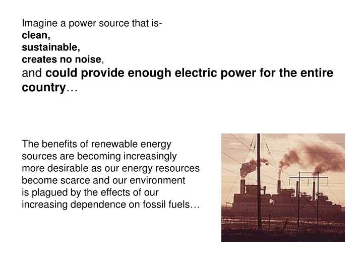 Imagine a power source that is-