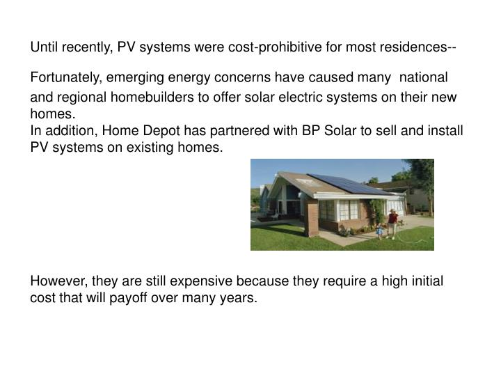 Until recently, PV systems were cost-prohibitive for most residences--Fortunately, emerging energy concerns have caused many