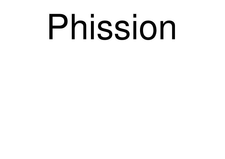 Phission