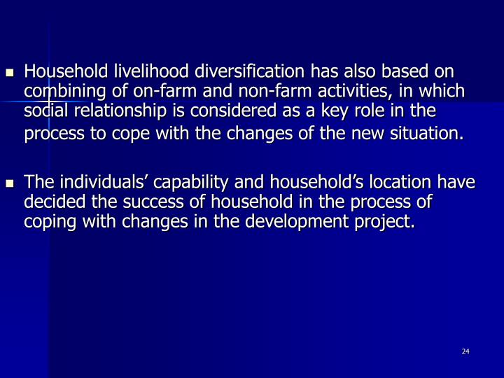 Household livelihood diversification has also based on combining of on-farm and non-farm activities, in which social relationship is considered as a key role in the process to cope with the changes of the new situation.