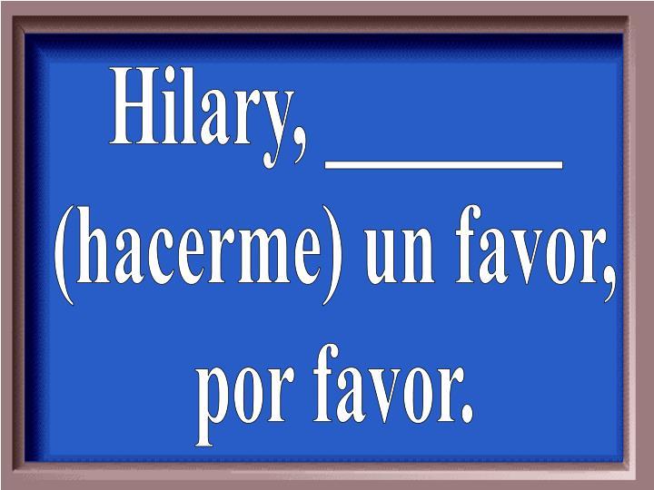 Hilary, _______