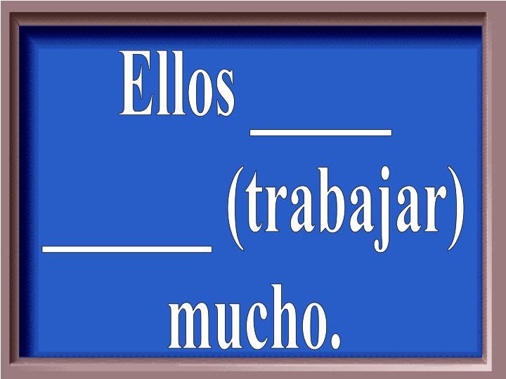 Ellos _____