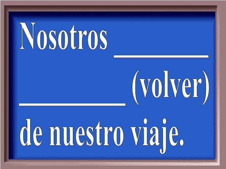 Nosotros ________