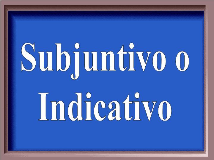 Subjuntivo o