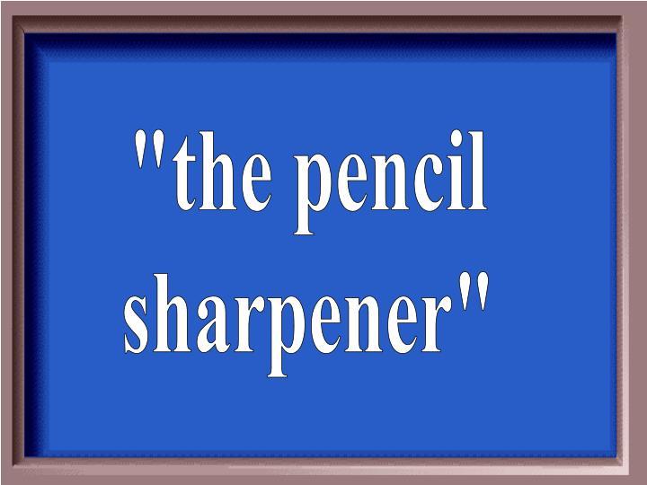 """the pencil"