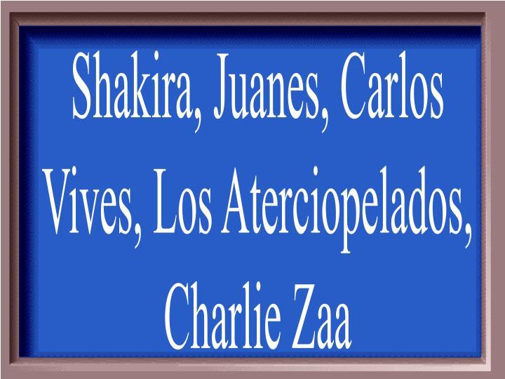 Shakira, Juanes, Carlos
