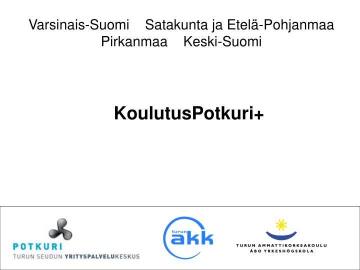 Varsinais-Suomi    Satakunta ja Etelä-Pohjanmaa    Pirkanmaa    Keski-Suomi