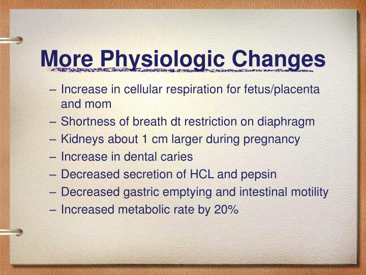 More Physiologic Changes