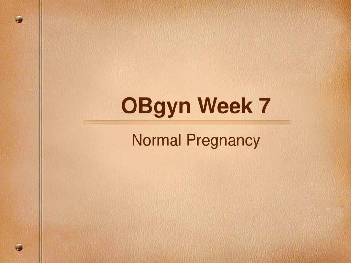 OBgyn Week 7