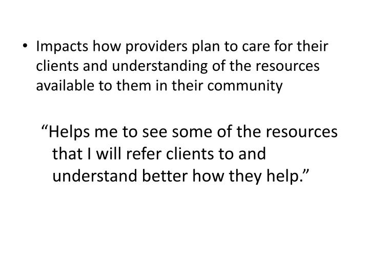 Impacts how providers plan to care for their clients and understanding of the resources available to them in their community