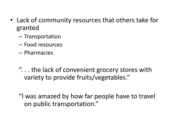 Lack of community resources that others take for granted
