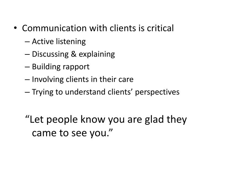 Communication with clients is critical