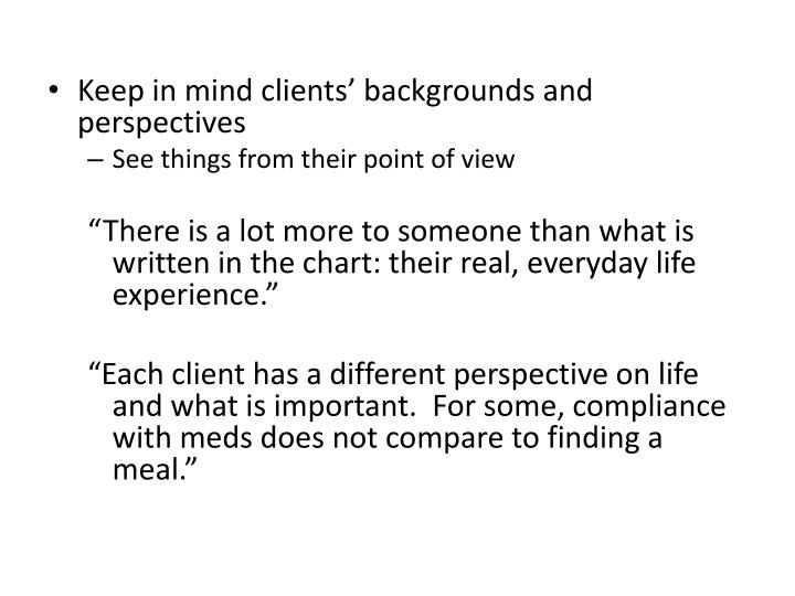 Keep in mind clients' backgrounds and perspectives