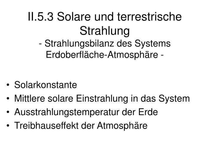 II.5.3 Solare und terrestrische Strahlung