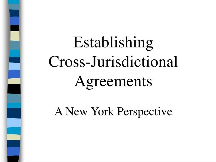 Establishing               Cross-Jurisdictional Agreements