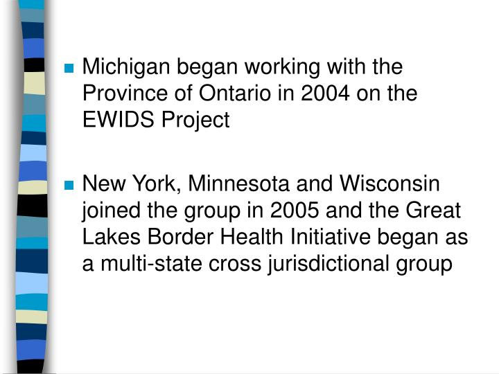 Michigan began working with the Province of Ontario in 2004 on the EWIDS Project