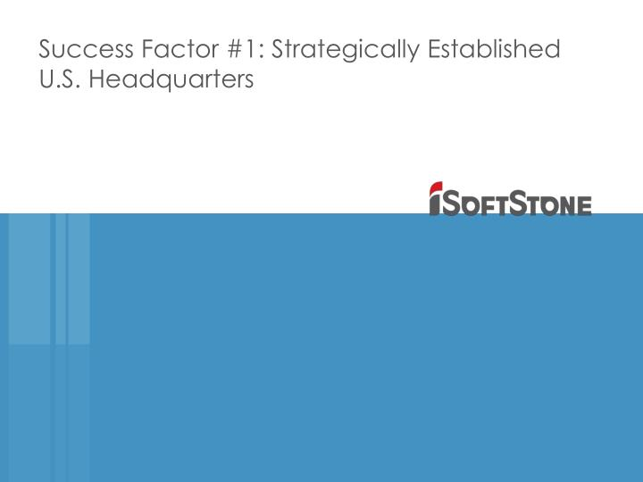 Success Factor #1: Strategically Established U.S. Headquarters