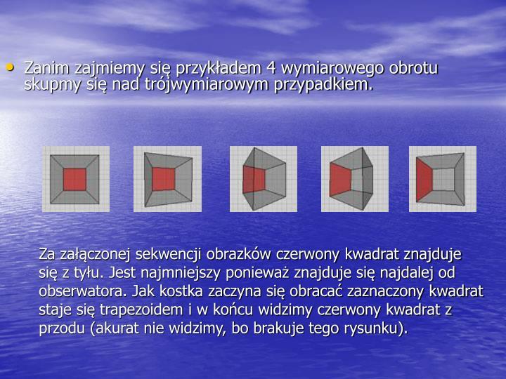 Zanim zajmiemy się przykładem 4 wymiarowego obrotu skupmy się nad trójwymiarowym przypadkiem.
