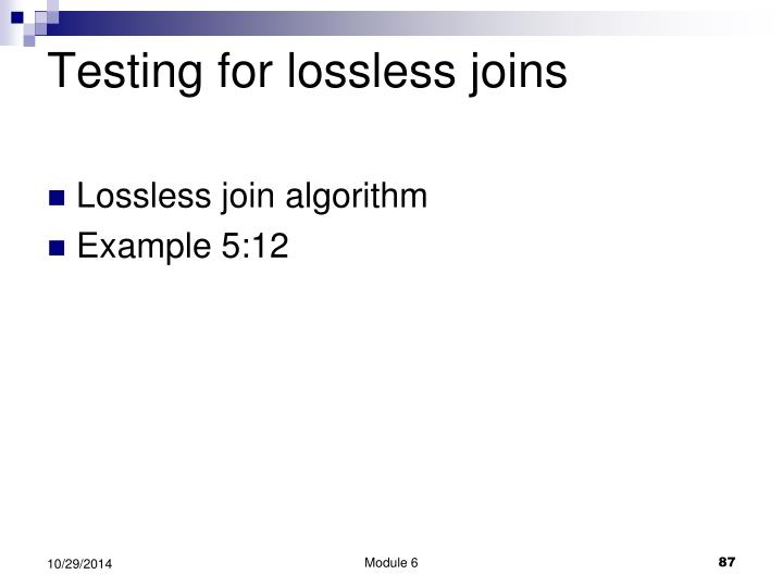 Testing for lossless joins