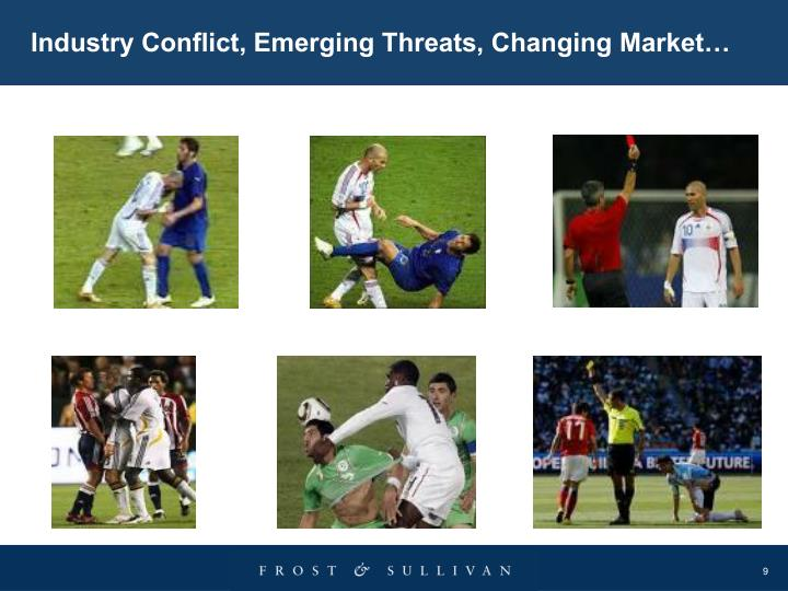 Industry Conflict, Emerging Threats, Changing Market…