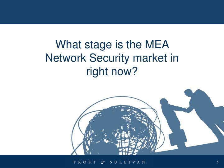 What stage is the MEA Network Security market in right now?