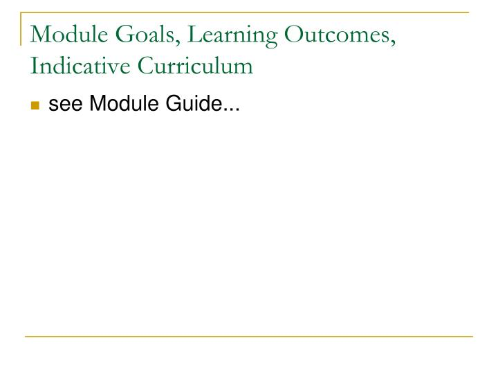 Module Goals, Learning Outcomes, Indicative Curriculum