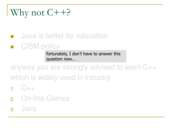 Why not C++?