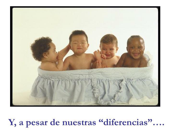 """Y, a pesar de nuestras """"diferencias""""…."""