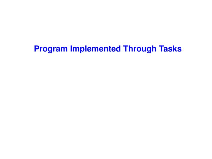 Program Implemented Through Tasks