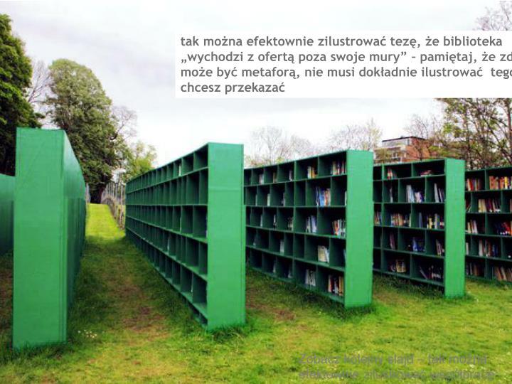 """tak można efektownie zilustrować tezę, że biblioteka """"wychodzi z ofertą poza swoje mury"""" – pamiętaj, że zdjęcie może być metaforą, nie musi dokładnie ilustrować  tego co chcesz przekazać"""