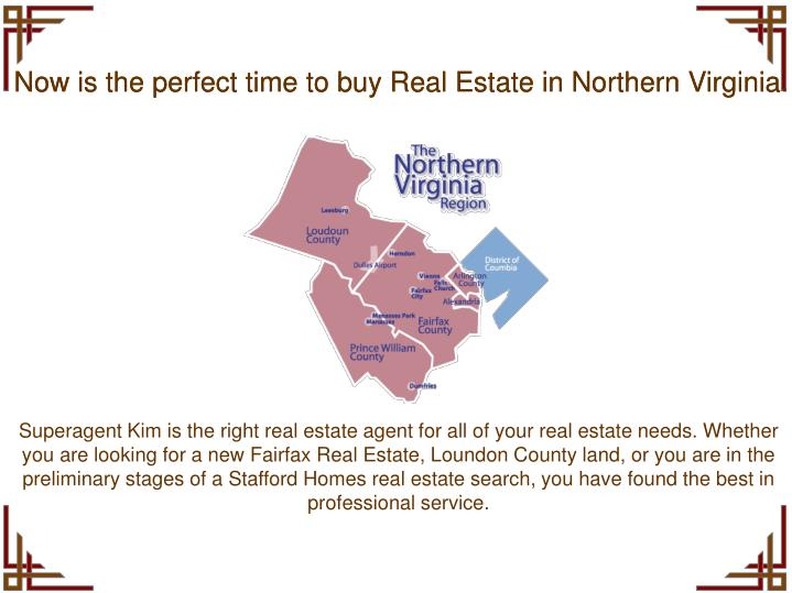 Now is the perfect time to buy Real Estate in Northern Virginia.