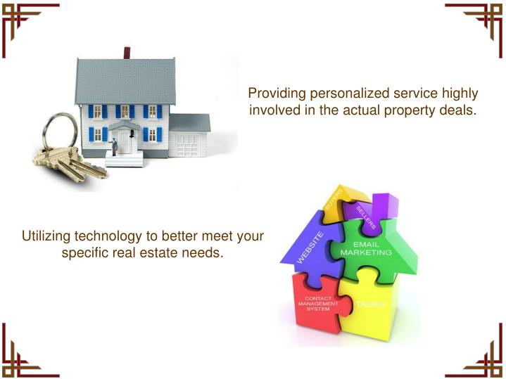Providing personalized service highly involved in the actual property deals.