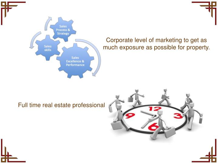 Corporate level of marketing to get as much exposure as possible for property.