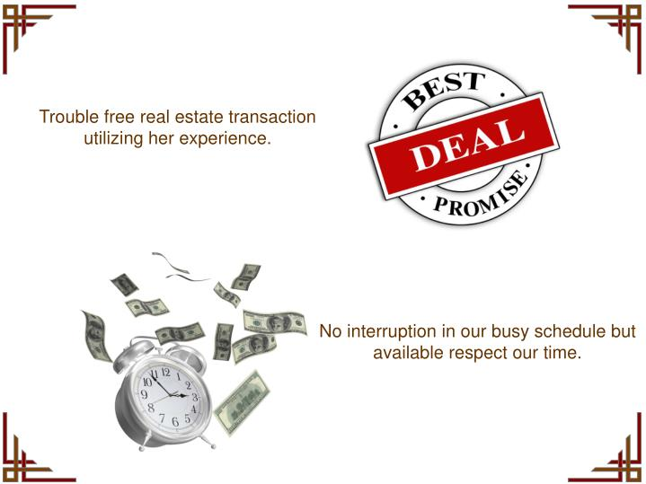 Trouble free real estate transaction utilizing her experience.
