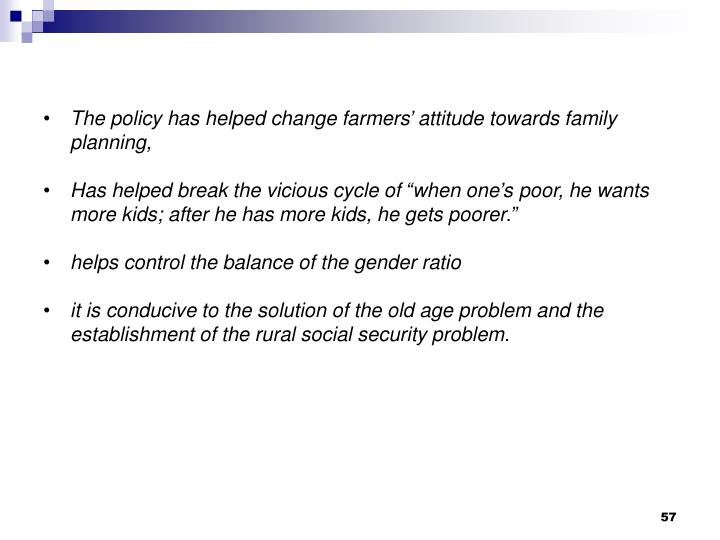 The policy has helped change farmers' attitude towards family planning,